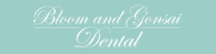 Bloom and Gonsai Dental